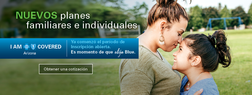 New individual and family plans. I AM BlueCross BlueShield of Arizona Covered. Open Enrollment is now. It's time to choose Blue.